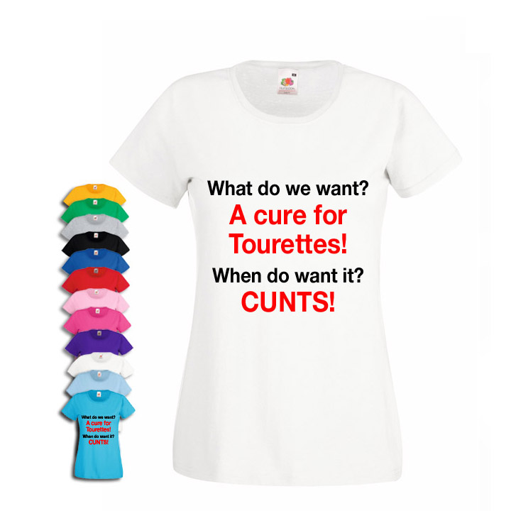 f9a56e582b What do we want? A cure for tourettes womens fit T-shirt - Cheap and ...